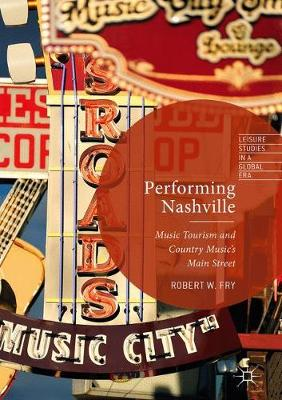 Performing Nashville: Music Tourism and Country Music's Main Street - Leisure Studies in a Global Era (Hardback)