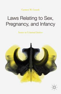 Laws Relating to Sex, Pregnancy, and Infancy: Issues in Criminal Justice (Hardback)