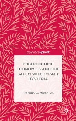 Public Choice Economics and the Salem Witchcraft Hysteria (Hardback)