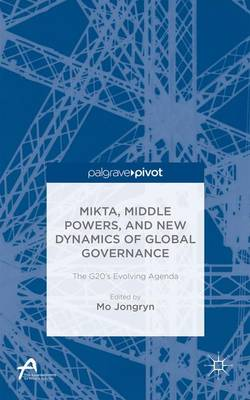 MIKTA, Middle Powers, and New Dynamics of Global Governance: The G20's Evolving Agenda - Asan-Palgrave Macmillan Series (Hardback)