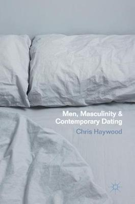 Men, Masculinity and Contemporary Dating (Hardback)