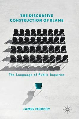 The Discursive Construction of Blame: The Language of Public Inquiries (Hardback)