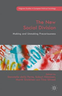 The New Social Division: Making and Unmaking Precariousness - Palgrave Studies in European Political Sociology (Hardback)