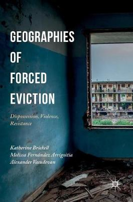 Geographies of Forced Eviction: Dispossession, Violence, Resistance (Hardback)