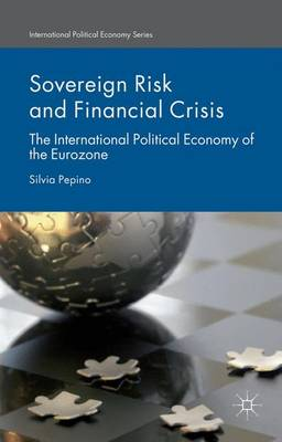 Sovereign Risk and Financial Crisis: The International Political Economy of the Eurozone - International Political Economy Series (Hardback)