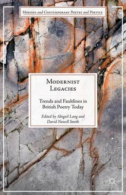 Modernist Legacies: Trends and Faultlines in British Poetry Today - Modern and Contemporary Poetry and Poetics (Hardback)