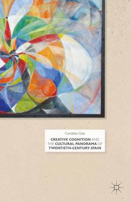 Creative Cognition and the Cultural Panorama of Twentieth-Century Spain (Hardback)