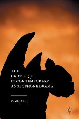 The Grotesque in Contemporary Anglophone Drama (Hardback)