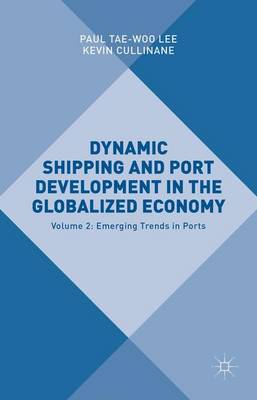 Dynamic Shipping and Port Development in the Globalized Economy: Volume 2: Emerging Trends in Ports (Hardback)