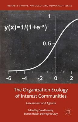 The Organization Ecology of Interest Communities: Assessment and Agenda - Interest Groups, Advocacy and Democracy Series (Hardback)