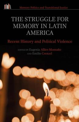The Struggle for Memory in Latin America: Recent History and Political Violence - Memory Politics and Transitional Justice (Hardback)