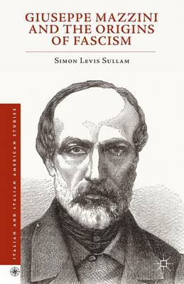 Giuseppe Mazzini and the Origins of Fascism - Italian and Italian American Studies (Hardback)