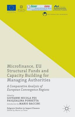 Microfinance, EU Structural Funds and Capacity Building for Managing Authorities: A Comparative Analysis of European Convergence Regions - Palgrave Studies in Impact Finance (Hardback)