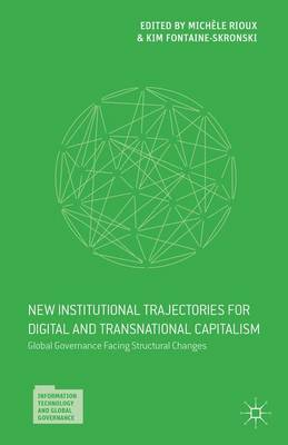Global Governance Facing Structural Changes: New Institutional Trajectories for Digital and Transnational Capitalism - Information Technology and Global Governance (Hardback)