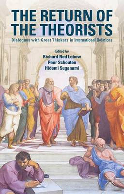 The Return of the Theorists: Dialogues with Great Thinkers in International Relations (Hardback)