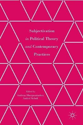 Subjectivation in Political Theory and Contemporary Practices (Hardback)