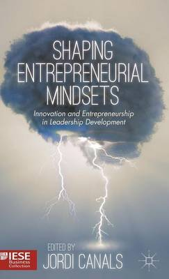 Shaping Entrepreneurial Mindsets: Innovation and Entrepreneurship in Leadership Development - IESE Business Collection (Hardback)