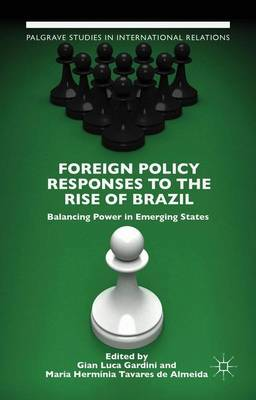 Foreign Policy Responses to the Rise of Brazil: Balancing Power in Emerging States - Palgrave Studies in International Relations (Hardback)