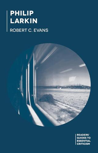 Philip Larkin - Readers' Guides to Essential Criticism (Paperback)