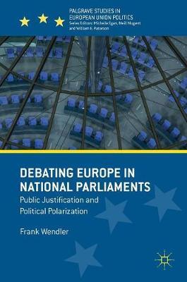 Debating Europe in National Parliaments: Public Justification and Political Polarization - Palgrave Studies in European Union Politics (Hardback)