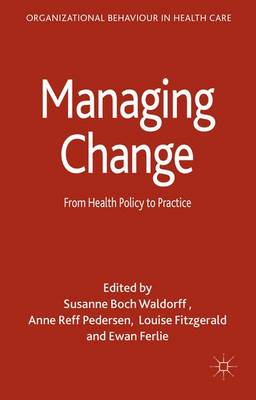 Managing Change: From Health Policy to Practice - Organizational Behaviour in Health Care (Hardback)