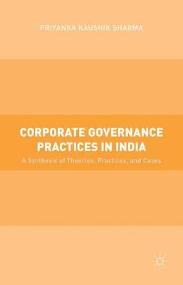 Corporate Governance Practices in India: A Synthesis of Theories, Practices, and Cases (Hardback)