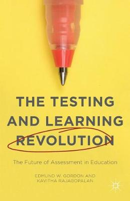 The Testing and Learning Revolution: The Future of Assessment in Education (Paperback)