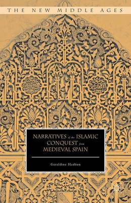Narratives of the Islamic Conquest from Medieval Spain - The New Middle Ages (Hardback)