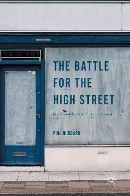 The Battle for the High Street: Retail Gentrification, Class and Disgust (Hardback)