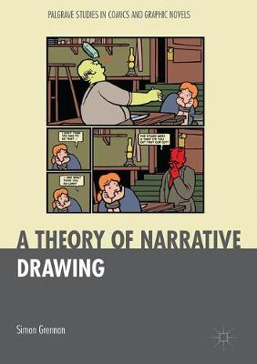 A Theory of Narrative Drawing - Palgrave Studies in Comics and Graphic Novels (Hardback)