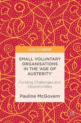 Small Voluntary Organisations in the 'Age of Austerity': Funding Challenges and Opportunities (Hardback)