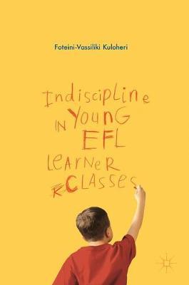 Indiscipline in Young EFL Learner Classes (Hardback)