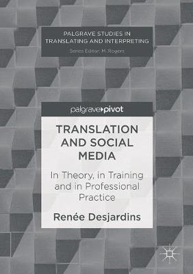 Translation and Social Media: In Theory, in Training and in Professional Practice - Palgrave Studies in Translating and Interpreting (Hardback)