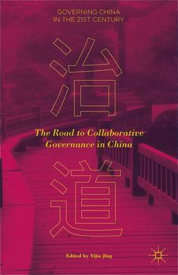 The Road to Collaborative Governance in China - Governing China in the 21st Century (Hardback)