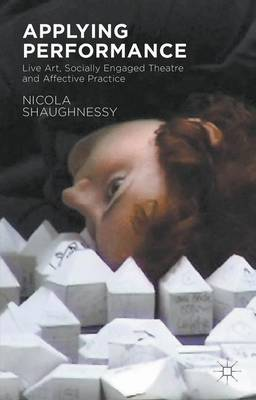Applying Performance: Live Art, Socially Engaged Theatre and Affective Practice (Paperback)