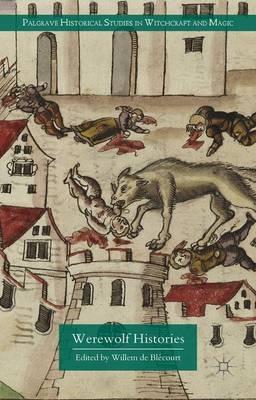 Werewolf Histories - Palgrave Historical Studies in Witchcraft and Magic (Hardback)