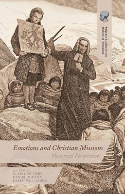 Emotions and Christian Missions: Historical Perspectives - Palgrave Studies in the History of Emotions (Hardback)