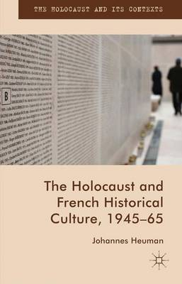 The Holocaust and French Historical Culture, 1945-65 - The Holocaust and its Contexts (Hardback)