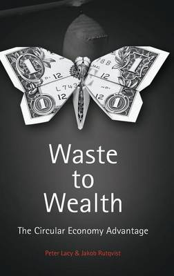 Waste to Wealth: The Circular Economy Advantage (Hardback)