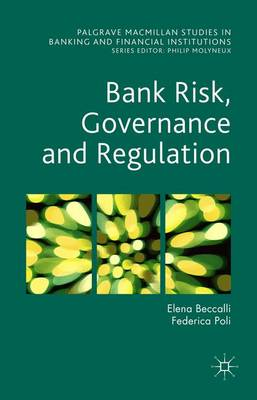 Bank Risk, Governance and Regulation - Palgrave Macmillan Studies in Banking and Financial Institutions (Hardback)