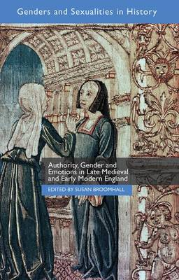 Authority, Gender and Emotions in Late Medieval and Early Modern England - Genders and Sexualities in History (Hardback)
