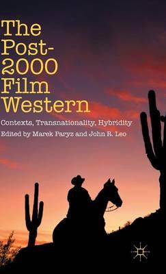 The Post-2000 Film Western: Contexts, Transnationality, Hybridity (Hardback)