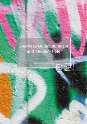 Everyday Multiculturalism and `Hidden' Hate - Palgrave Hate Studies (Hardback)