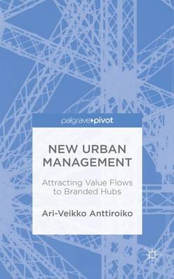 New Urban Management: Attracting Value Flows to Branded Hubs (Hardback)