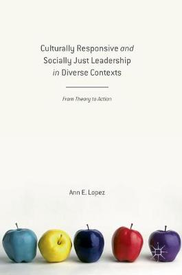 Culturally Responsive and Socially Just Leadership in Diverse Contexts: From Theory to Action (Hardback)