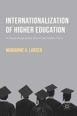 Internationalization of Higher Education: An Analysis through Spatial, Network, and Mobilities Theories (Hardback)