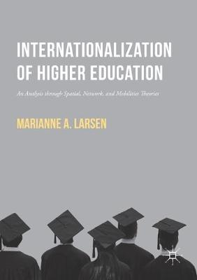 Internationalization of Higher Education: An Analysis through Spatial, Network, and Mobilities Theories (Paperback)