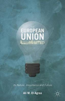 The European Union Illuminated: Its Nature, Importance and Future (Hardback)