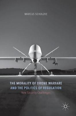 The Morality of Drone Warfare and the Politics of Regulation - New Security Challenges (Hardback)
