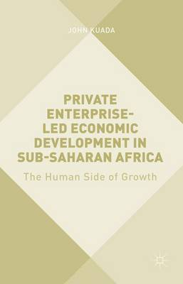 Private Enterprise-Led Economic Development in Sub-Saharan Africa: The Human Side of Growth (Hardback)